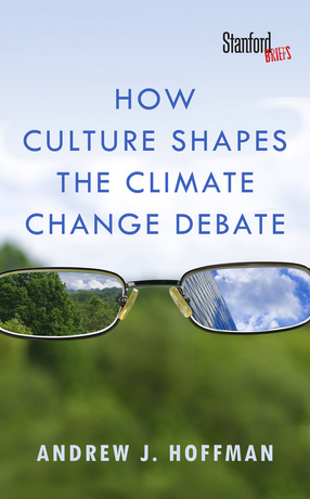 Andrew Hoffman How Culture Shapes the Climate Debate
