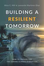 Books cover for Building a Resilient Tomorrow: How to Prepare for the Coming Climate Disruption by Alice C. Hill and Leonardo Martinez-Diaz