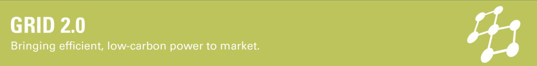 Grid 2.0 | Bringing efficient, low-carbon power to market.